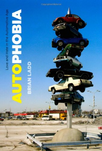 Autophobia: Love and Hate in the Automotive Age