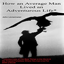 How an Average Man Lived an Adventurous Life (       UNABRIDGED) by John Linnemeier Narrated by John Linnemeier, Jacques Linnemeier, Eric Rensberger