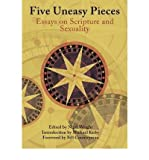 Five Uneasy Pieces: Essays on Scripture and Sexuality Five Uneasy Pieces