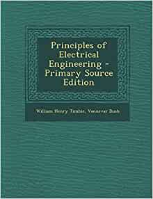principles  electrical engineering primary source edition william henry timbie vannevar