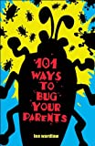 101 Ways To Bug Your Parents (Turtleback School & Library Binding Edition) (1417705329) by Wardlaw, Lee