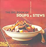 img - for The Big Book of Soups and Stews: 262 Recipes for Serious Comfort Food book / textbook / text book