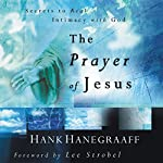 The Prayer of Jesus: Secrets of Real Intimacy with God | Hank Hanegraaff