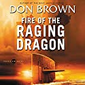 Fire of the Raging Dragon (       UNABRIDGED) by Don Brown Narrated by Dick Hill