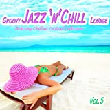 Groovy Jazz 'n' Chill Lounge, Vol. 5 (Relaxing Chillout Cocktail Selection)