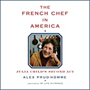The French Chef in America: Julia Child's Second Act | [Alex Prud'homme]