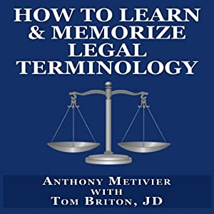 How to Learn & Memorize Legal Terminology: ...Using a Memory Palace Specifically Designed for Memorizing the Law & its Precedents (Magnetic Memory Series) | [Anthony Metivier, Tom Briton]