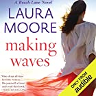 Making Waves: A Beach Lane Novel Audiobook by Laura Moore Narrated by Lorelei Avalon, Brian Rogers