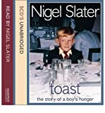 [(Toast: Complete & Unabridged: The Story of a Boy's Hunger)] [by: Nigel Slater] Nigel Slater