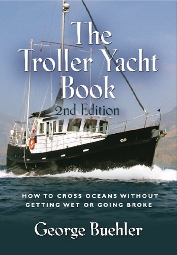 George Buehler - THE TROLLER YACHT BOOK: How To Cross Oceans Without Getting Wet Or Going Broke - 2ND EDITION (English Edition)