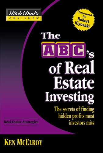 Rich Dad's Advisors®: The ABC's of Real Estate Investing: The Secrets of Finding Hidden Profits Most Investors Miss (Rich Dad's Advisors Series)
