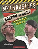 img - for Mythbusters: Confirm or Bust! Science Fair Book #2 (Mythbusters Science Fair Book) book / textbook / text book