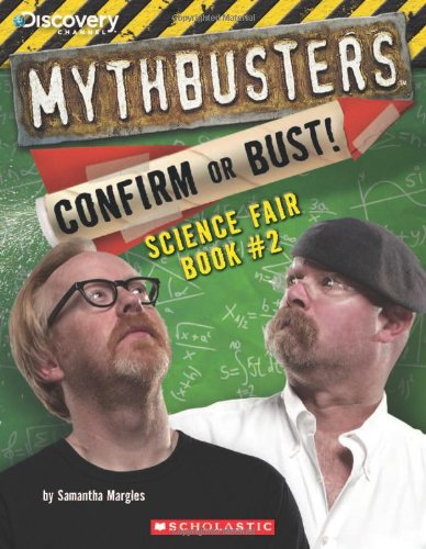 Mythbusters: Confirm Or Bust! Science Fair Book #2 (Mythbusters Science Fair Book) front-1011996