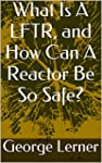 What Is A LFTR, and How Can A Reactor...