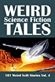 Weird Science Fiction Tales: 101 Weird Scifi Stories Vol  4 (Civitas Library Classics)