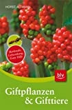 Giftpflanzen & Gifttiere: Merkmale, Giftwirkung, Erste Hilfe