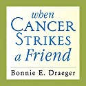 When Cancer Strikes a Friend: What to Say, What to Do, and How to Help Audiobook by Bonnie E. Draeger Narrated by Jean Alexander