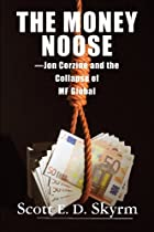 The Money Noose: Jon Corzine and the Collapse of MF Global