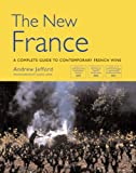 The New France: A Complete Guide to Contemporary French Wine (Mitchell Beazley Wine Guides)