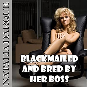 Blackmailed and Bred by Her Boss | [Natalia Darque]