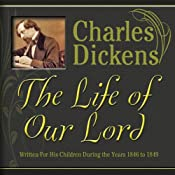 The Life of Our Lord: Written for His Children During the Years 1846 to 1849 | [Charles Dickens]