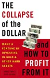 The Collapse of the Dollar and How to Profit from It: Make a Fortune by Investing in Gold and Other Hard Assets by James Turk
