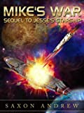 Mike's War: Sequel to Jesse's Starship