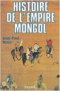 Histoire de l'Empire mongol: Jean-Paul Roux: 9782213031644: Amazon.com