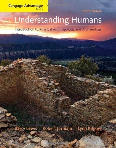 Cengage Advantage Books: Understanding Humans: An Introduction to Physical Anthropology and Archaeology 10th (tenth) Edition by Lewis, Barry, Jurmain, Robert, Kilgore, Lynn [2008]