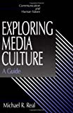 Exploring Media Culture: A Guide (Communication and Human Values)