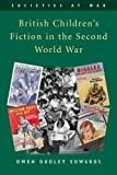 British Children's Fiction in the Second World War (Societies at War) Owen Dudley Edwards