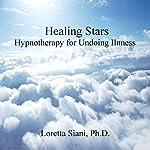 Healing Stars: Hypnotherapy for Undoing Illness | Loretta Siani