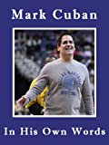 Mark Cuban: In His Own Words