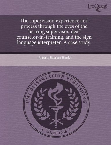 The supervision experience and process through the eyes of the hearing supervisor, deaf counselor-in-training, and the s