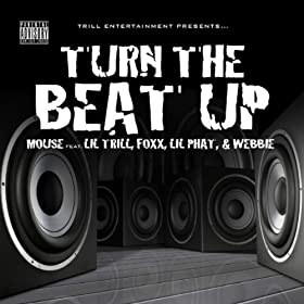 Turn The Beat Up (Mouse feat. Lil' Trill, Foxx, Lil' Phat and Webbie) [Explicit Album Version]