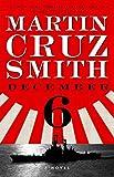 December 6: A Novel by Martin Cruz Smith