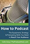How to Podcast: The Equipment, Strate...