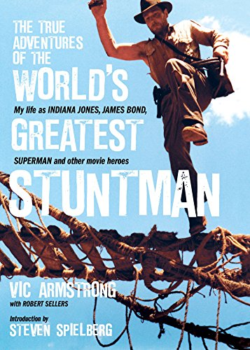 The True Adventures Of The World's Greatest Stuntman: My Life As Indiana Jones, James Bond, Superman And Other Movie Heroes Picture
