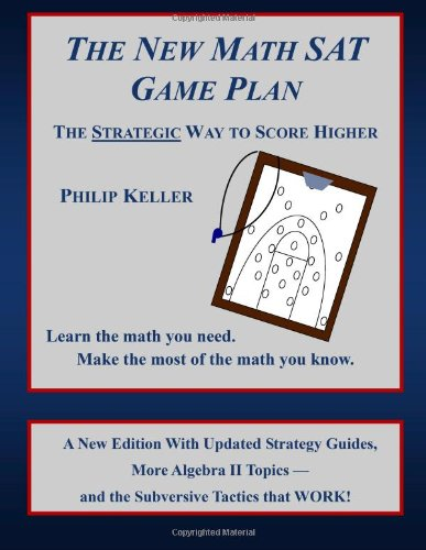 The New Math SAT Game Plan: The Strategic Way to Score Higher: Philip Keller: 9780981589602: Amazon.com: Books