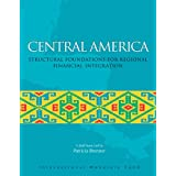 Central America: Structural Foundations for Regional Financial Integration (International Monetary Fund Book)