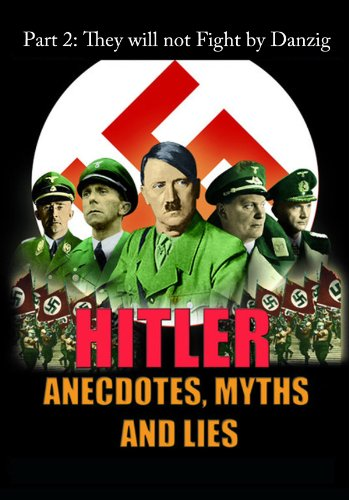 Hitler - Anecdotes, Myth and Lies - They will not Fight by Danzig