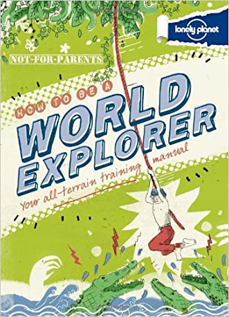 Not For Parents How to be a World Explorer (Lonely Planet Not for Parents) written by Lonely Planet