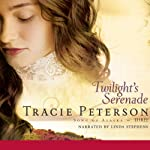 Twilight's Serenade: Song of Alaska, Book 3 (       UNABRIDGED) by Tracie Peterson Narrated by Linda Stephens