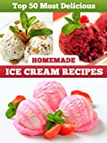 Top 50 Most Delicious Homemade Ice Cream Recipes (Recipe Top 50's Book 4) (English Edition)