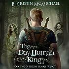 The Day Human King Hörbuch von B. Kristin McMichael Gesprochen von: Angel Clark