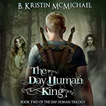 The Day Human King Audiobook by B. Kristin McMichael Narrated by Angel Clark