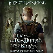 The Day Human King | Livre audio Auteur(s) : B. Kristin McMichael Narrateur(s) : Angel Clark