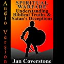 Spiritual Warfare: Understanding Biblical Truths & Satan's Deceptions Audiobook by Jan Coverstone Narrated by Paul Bloede