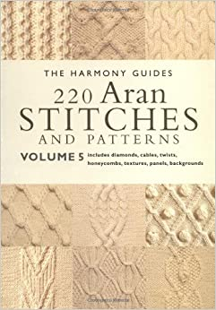220 Aran Stitches and Patterns: Volume 5 (The Harmony Guides): The Harmony Gu...
