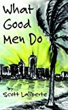 img - for What Good Men Do by Laliberte, Scott (2006) Paperback book / textbook / text book